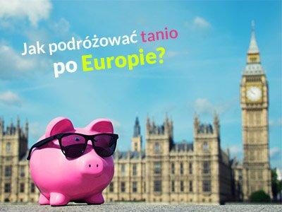 Tanie podróżowanie po Europie